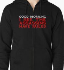 Good Morning I see the assassins have failed Zipped Hoodie
