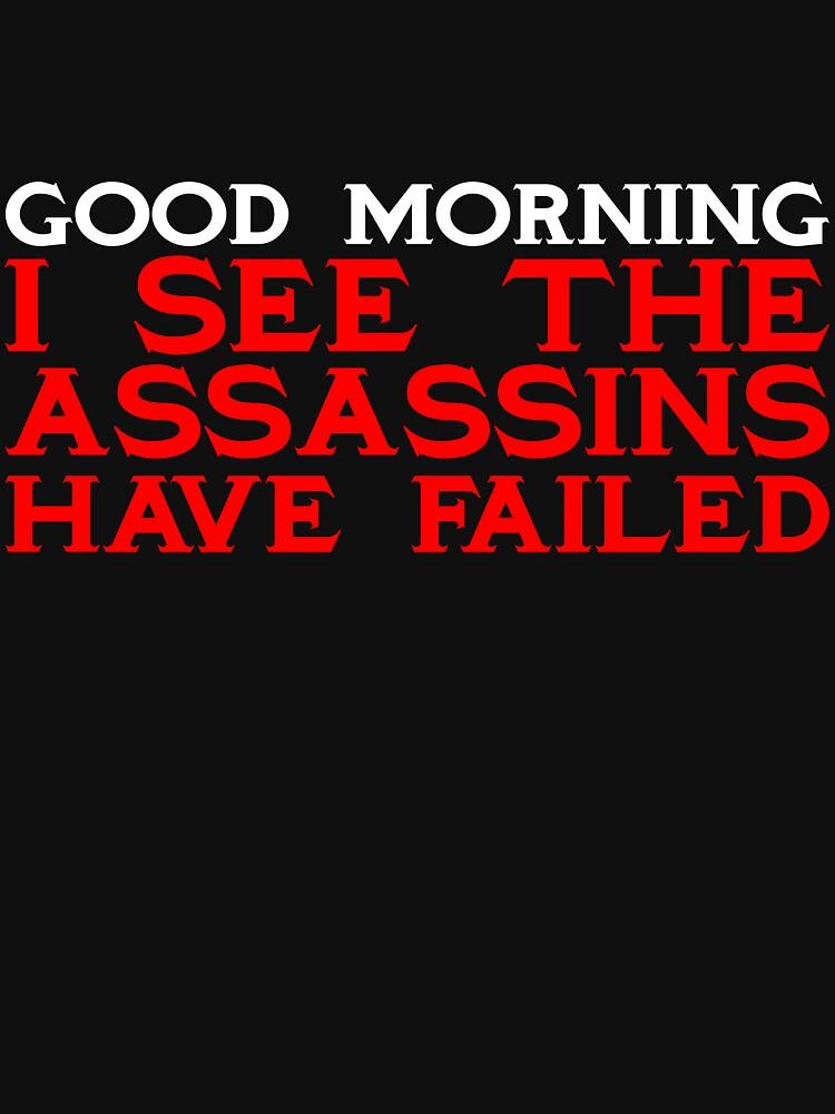 Good Morning I see the assassins have failed von SlubberBub