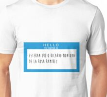 Hello My Name Is: Esteban Julio Ricardo Montoya De La Rosa Ramirez Unisex T-Shirt