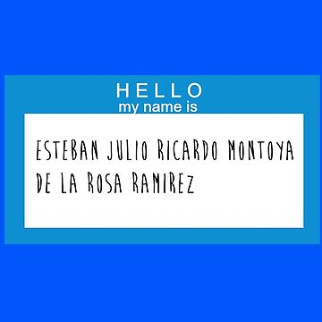 Hello My Name Is: Esteban Julio Ricardo Montoya De La Rosa Ramirez by nschweitzer