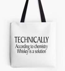 Technically According to chemistry Whiskey is a solution Tote Bag