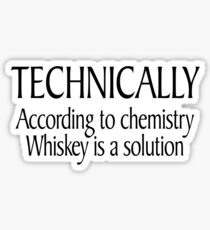Technically According to chemistry Whiskey is a solution Sticker