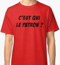c'est qui le patron ? citation humour Classic T-Shirt