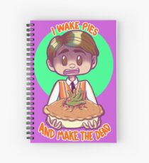 I wake pies and make the dead- No, wait! Spiral Notebook
