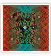 Halloween is for Ogres Sticker