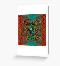 Halloween is for Ogres Greeting Card