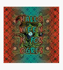 Halloween is for Ogres Photographic Print