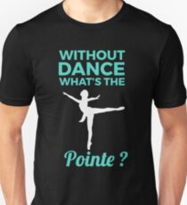 Without dance what's the pointe Tank Top Unisex T-Shirt