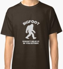 Bigfoot Doesn't Believe In You Either Classic T-Shirt