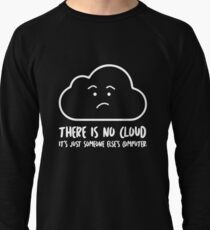 There Is No Cloud, It's Just Someone Else's Computer  Lightweight Sweatshirt