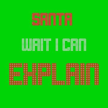 Funny Christmas - Santa Wait I Can Explain  by ETIndustries