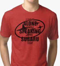 Speaking to my Subaru Tri-blend T-Shirt