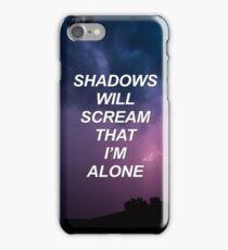 Shadows will scream that I'm alone {SAD LYRICS} iPhone Case/Skin