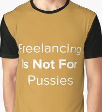 Freelancing Is Not For Pussies Graphic T-Shirt