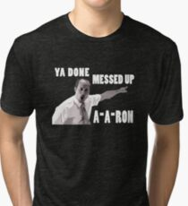 Ya Done Messed Up Aaron Tri-blend T-Shirt