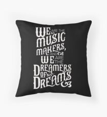 We are the Dreamers of Dreams Throw Pillow