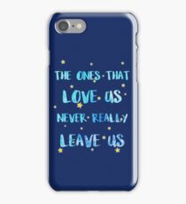 The ones that love us never leave us iPhone Case/Skin