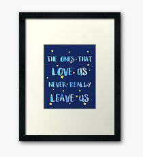 The ones that love us never leave us Framed Print