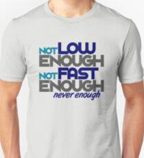Not low enough, Not fast enough, Never enough (2) T-Shirt