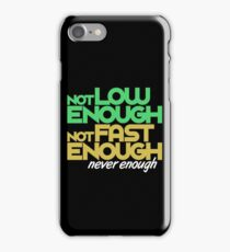 Not low enough, Not fast enough, Never enough (4) iPhone Case/Skin