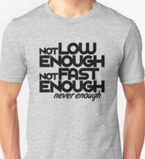 Not low enough, Not fast enough, Never enough (6) Unisex T-Shirt
