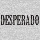 DESPERADO by TurkeysDesign