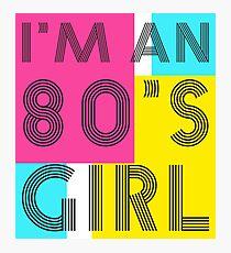 I'm an 80's girl Photographic Print