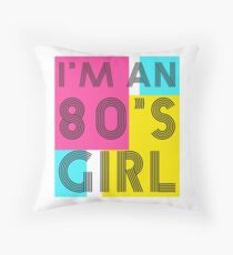 I'm an 80's girl Throw Pillow