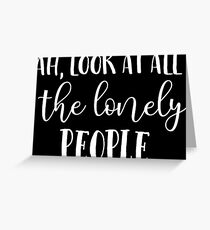 Eleanor Rigby Look At All The Lonely People Beatles Lyrics Text Greeting Card