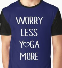 Yoga Love Quote | Worry Less Yoga More Graphic T-Shirt