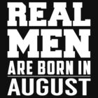 Real Men Are Born In August by quangbangs