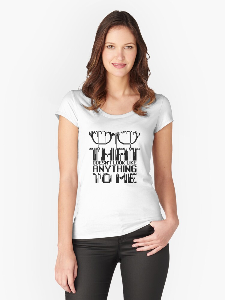 That doesn't look like anything to me Women's Fitted Scoop T-Shirt Front