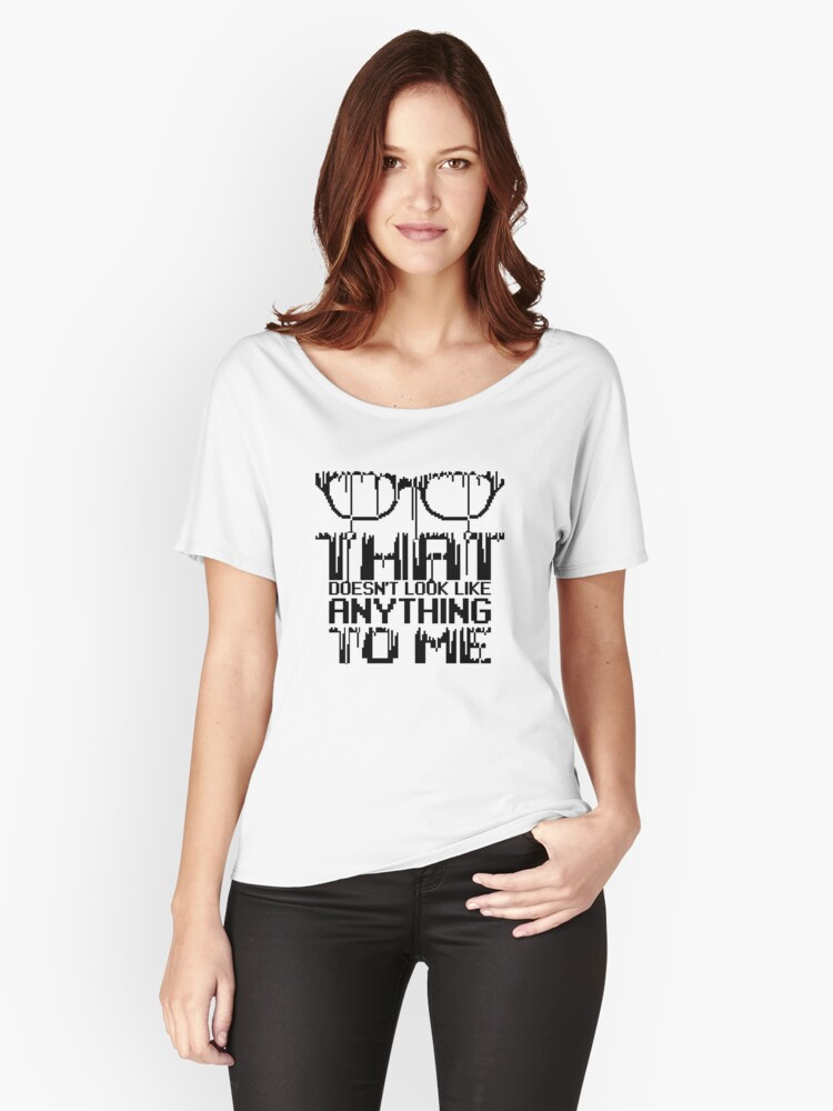 That doesn't look like anything to me Women's Relaxed Fit T-Shirt Front