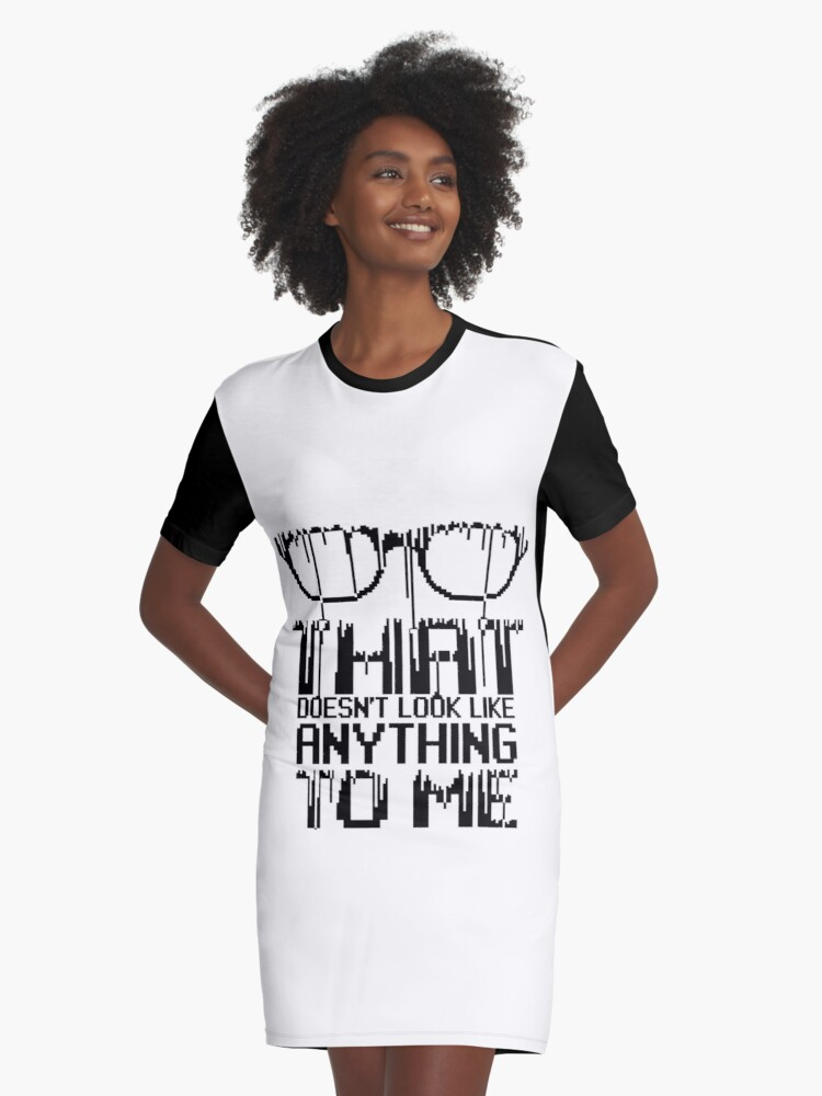 That doesn't look like anything to me Graphic T-Shirt Dress Front