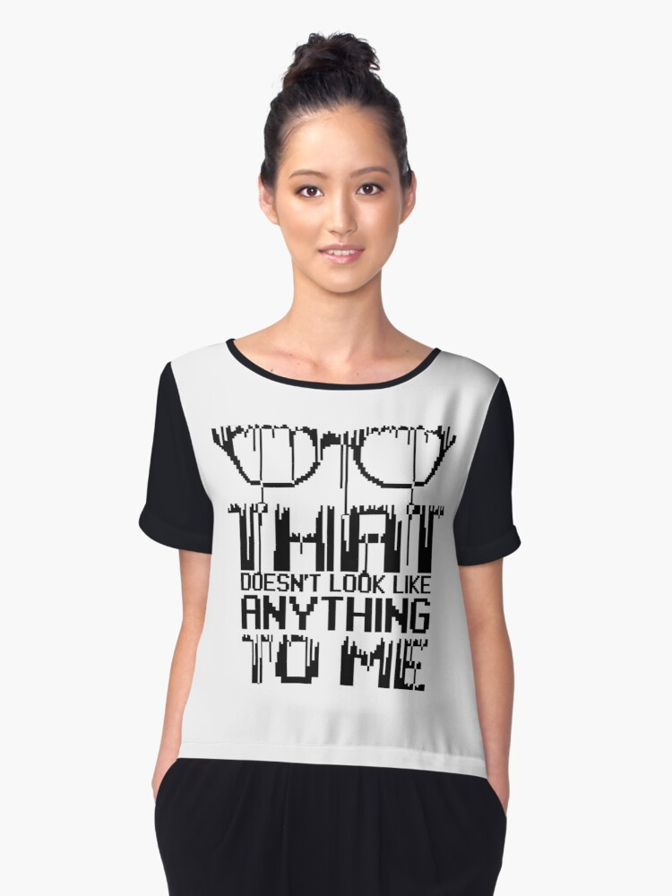 That doesn't look like anything to me Women's Chiffon Top Front