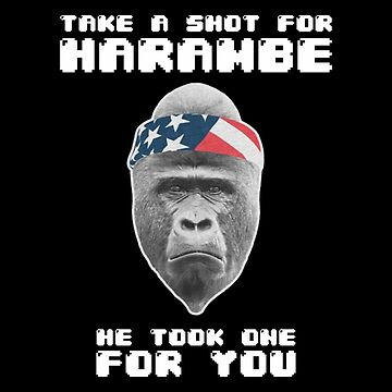 Take a Shot for Harambe, He took one For You by kremi
