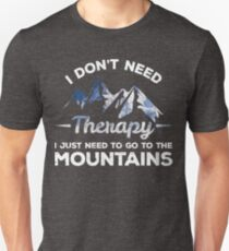 I Don't Need Therapy, I Just Need To Go To The Mountains Unisex T-Shirt