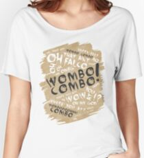 WOMBO COMBO!!! Women's Relaxed Fit T-Shirt