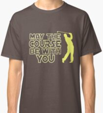 May the Course be with You Funny Golf T Shirt Classic T-Shirt