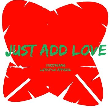 Just Add Love by christgang