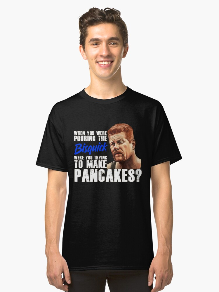 "Abraham's ""Pouring the Bisquick"" Quote Classic T-Shirt Front"
