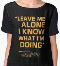 "Kimi Raikkonen  - ""Leave me alone. I know what I'm doing"" Chiffon Top"
