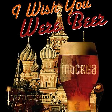 I Wish You Were Beer – Moscow by andrasbalogh