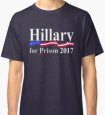 HILLARY FOR PRISON 2017 Classic T-Shirt