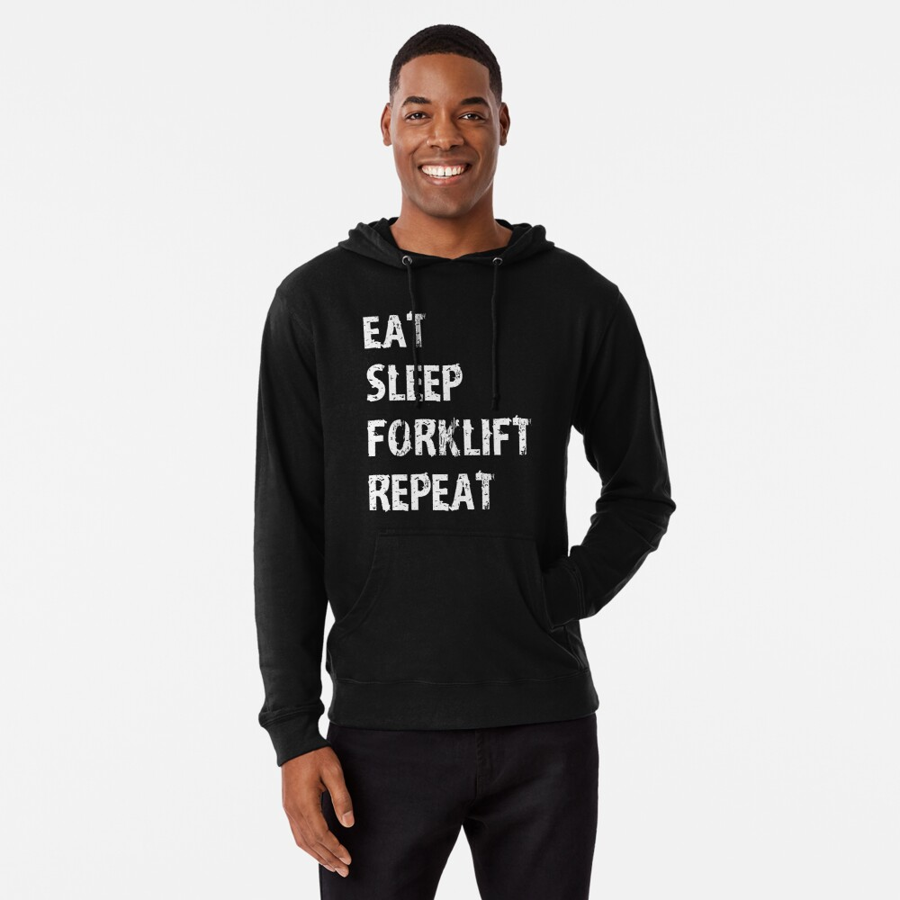 1d2fa485 Eat Sleep Forklift Repeat Funny Cute Gift T Shirt For A Warehouse Worker  Employee Lightweight Hoodie