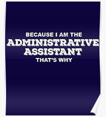 Because I'm The Administrative Assistant That's Why Funny T-Shirt Poster
