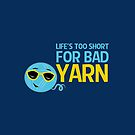 Life's Too Short for Bad Yarn by beckarahn