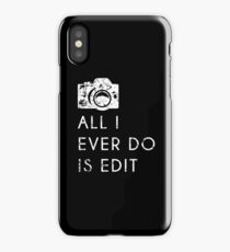 All I Ever Do Is Edit, Funny Photographer Quip iPhone Case/Skin