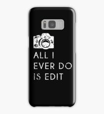 All I Ever Do Is Edit, Funny Photographer Quip Samsung Galaxy Case/Skin