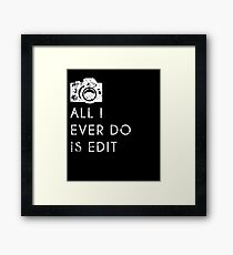 All I Ever Do Is Edit, Funny Photographer Quip Framed Print